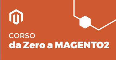 Corso da Zero a Magento 2 - LIVE + REGISTRAZIONI