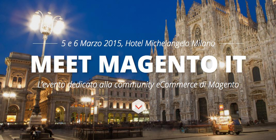 Meet Magento Italy: In arrivo la seconda edizione il 5 e 6 Marzo 2015 Milano
