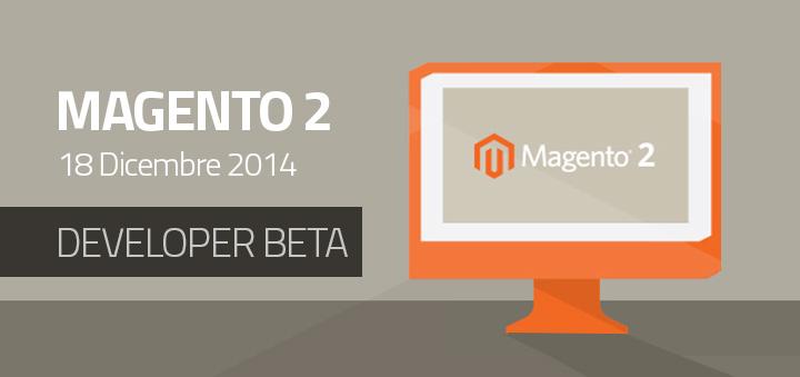Magento 2 - Beta disponibile il 18 Dicembre 2014 Webinar Gratuito