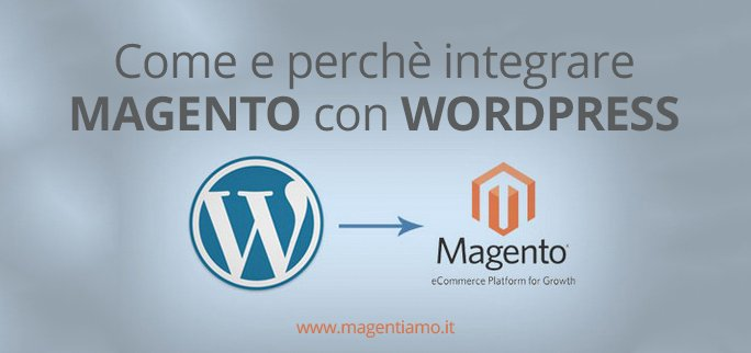 Come e perchè integrare Magento con Wordpress