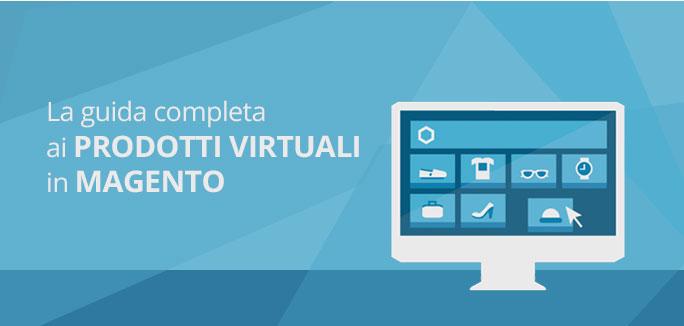 Guida completa ai prodotti virtuali in Magento