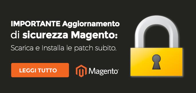 IMPORTANTE Aggiornamento di sicurezza Magento: scarica e installa le patch subito.