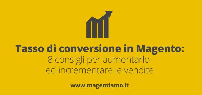 8 consigli per migliorare il tasso di conversione in Magento e aumentare le vendite del tuo E-commerce