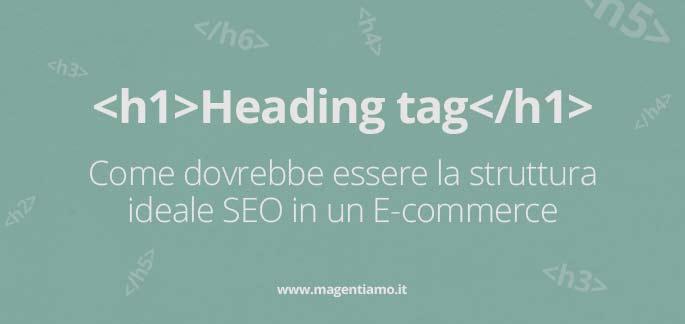 Heading tag in Magento: come dovrebbe essere la struttura ideale SEO in un E-commerce