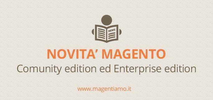 Novità Magento: tutte le news su Community (CE) ed Enterprise Edition (EE)