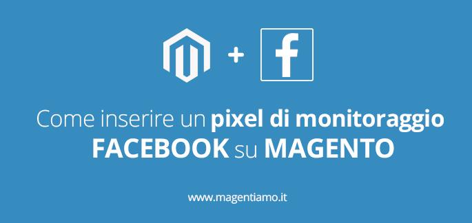 Come inserire un pixel di monitoraggio Facebook su Magento e monitorare le conversioni