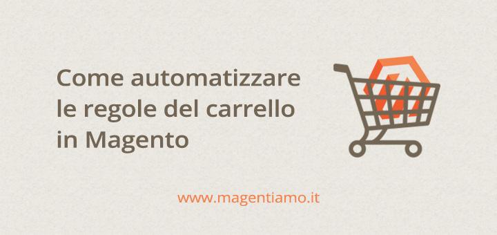 Come automatizzare le regole del carrello in Magento - GuestPost