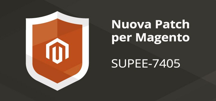 Sicurezza Magento: nuova patch SUPEE-7405