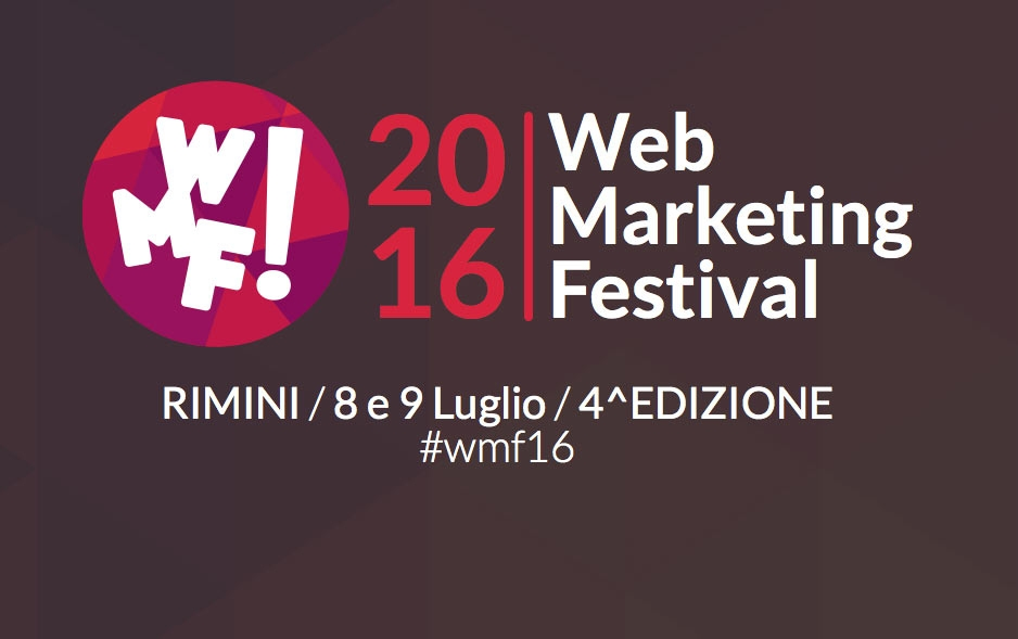 Web Marketing Festival: Rimini 8 - 9 Luglio 2016