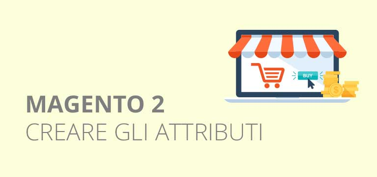 Come creare un attributo in Magento 2