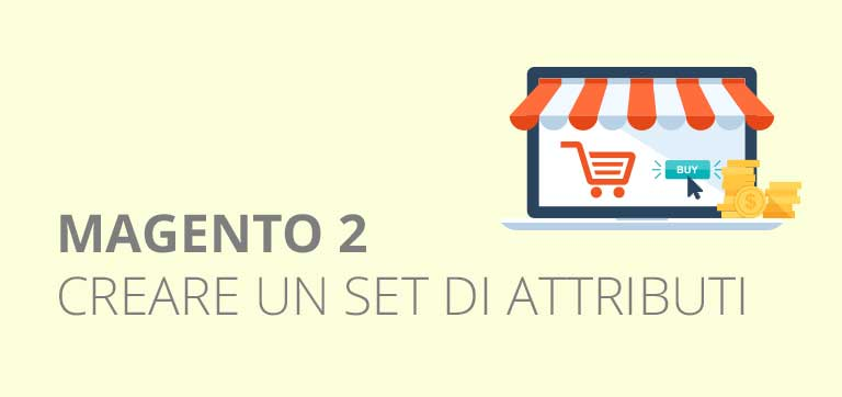 Come creare un set di attributi in Magento 2