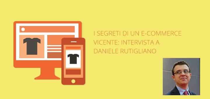 I Segreti di un E-Commerce vincente: intervista a Daniele Rutigliano