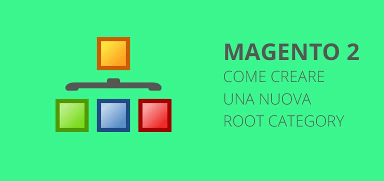Come creare una nuova Root Category in Magento 2