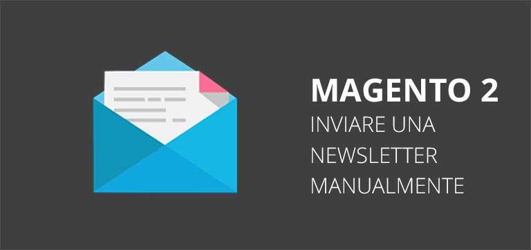 Magento 2: come inviare una Newsletter manualmente ad un gruppo di clienti