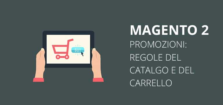 Come impostare le  Promozioni e le Regole del catalogo e regole del carrello in Magento 2