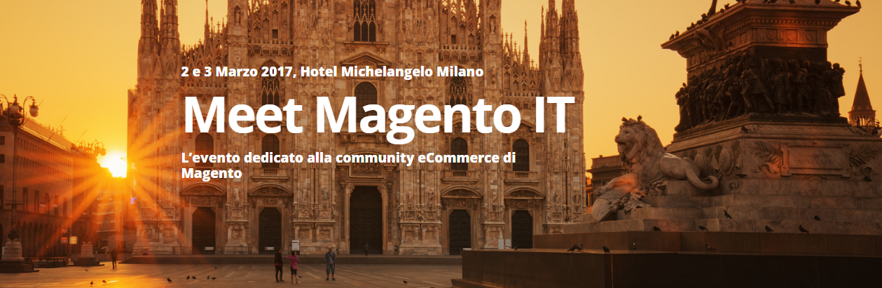 Meet Magento Italy 2017: Milano 2 - 3 Marzo