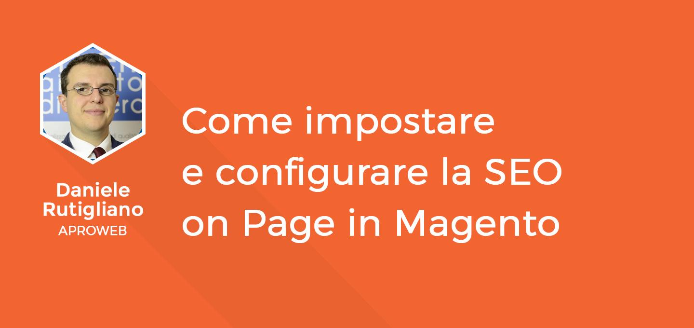 13 - Come impostare e configurare la SEO on Page in Magento - Daniele Rutigliano