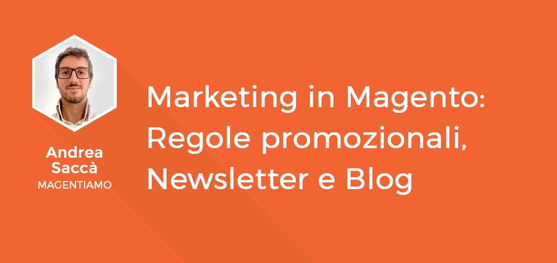 14 - Fare Marketing con Magento- Regole Promozionali, Newsletter e Blog - Andrea Saccà