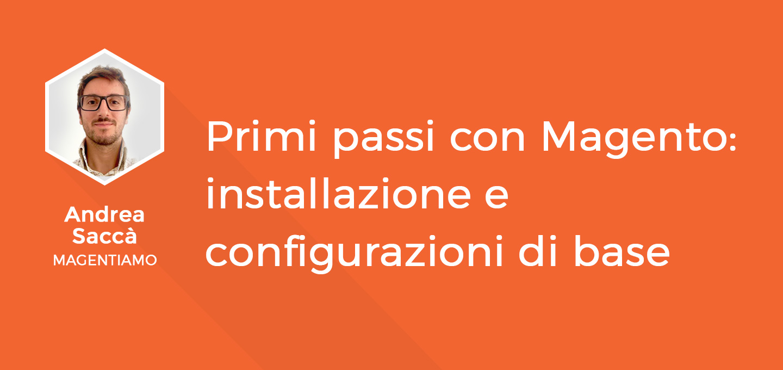 3 - Primi Passi con Magento - Andrea Saccà