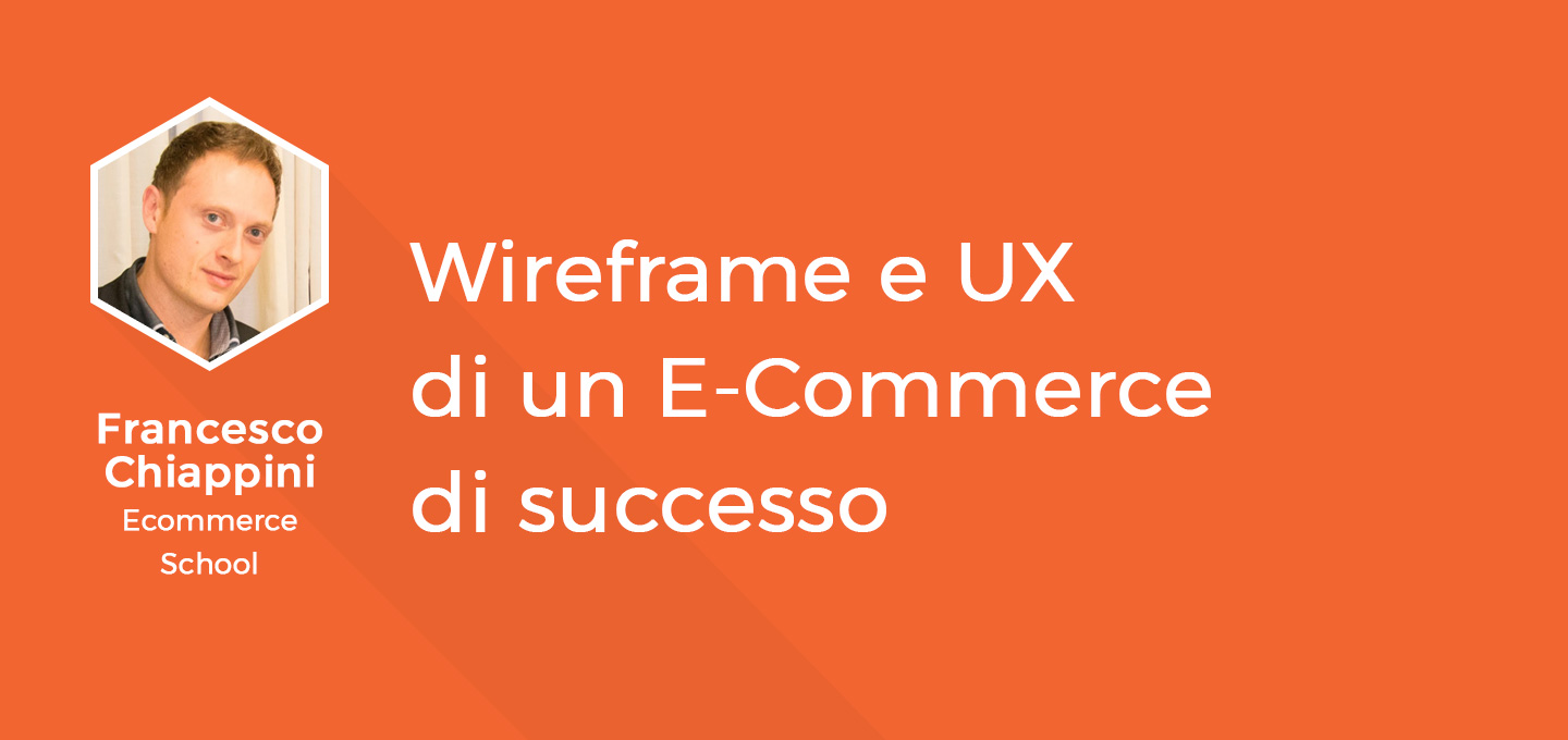 8 - Wireframe e UX di un E-Commerce di successo - Francesco Chiappini