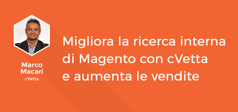 9 - Migliora la ricerca interna di Magento con cVetta e aumenta le vendite - Marco Macari