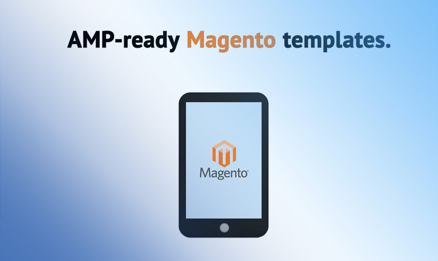 Magento AMP: Cos'è e i migliori temi per le Accelerated Mobile Pages