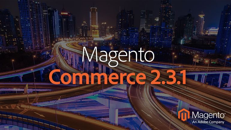 Magento Open Source 2.3.1 e Magento Commerce 2.3.1: tutte le novità