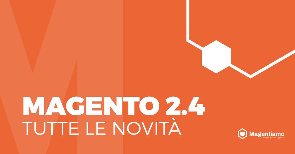 Magento 2.4 Tutte le novità della nuova release