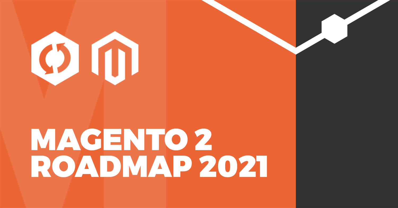 Magento 2 Roadmap Ufficiale 2021 - Tutti gli aggiornamenti