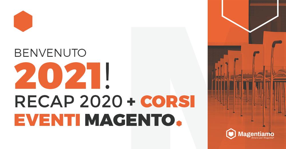 Benvenuto 2021! Recap del 2020 + Corsi ed Eventi Magento 2021