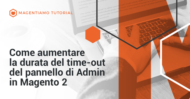 Come aumentare la durata del time-out del pannello di Admin in Magento 2