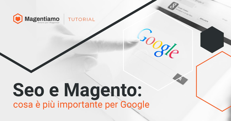 Seo e Magento: cosa è più importante per Google