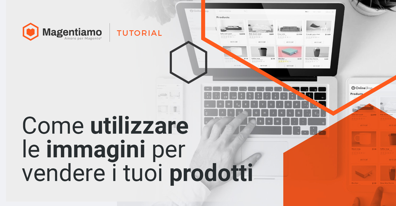 Come utilizzare le immagini per vendere i tuoi prodotti