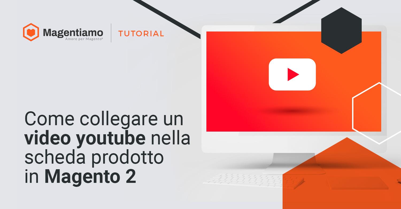 Come aggiungere video di YouTube nelle pagine dei prodotti Magento 2